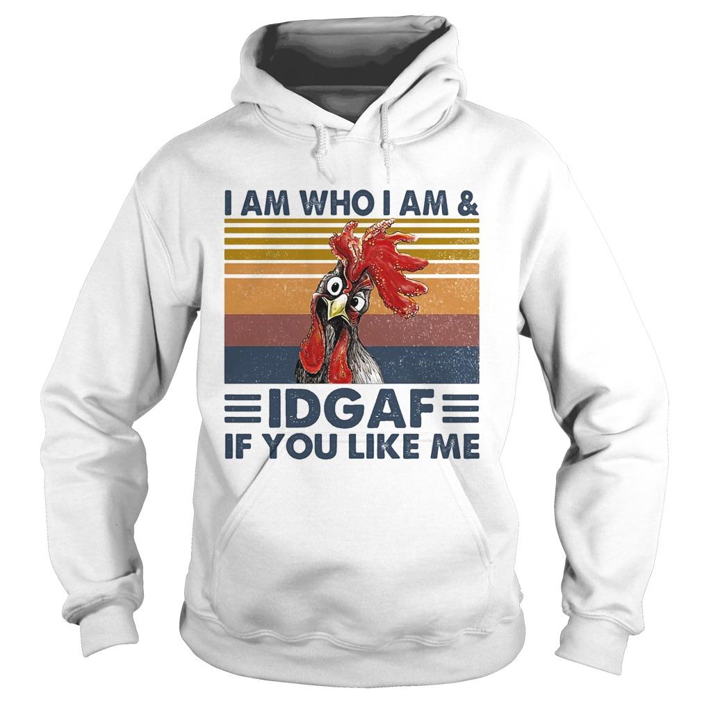 I am who I am idgaf if you like me chicken vintage retro  Hoodie
