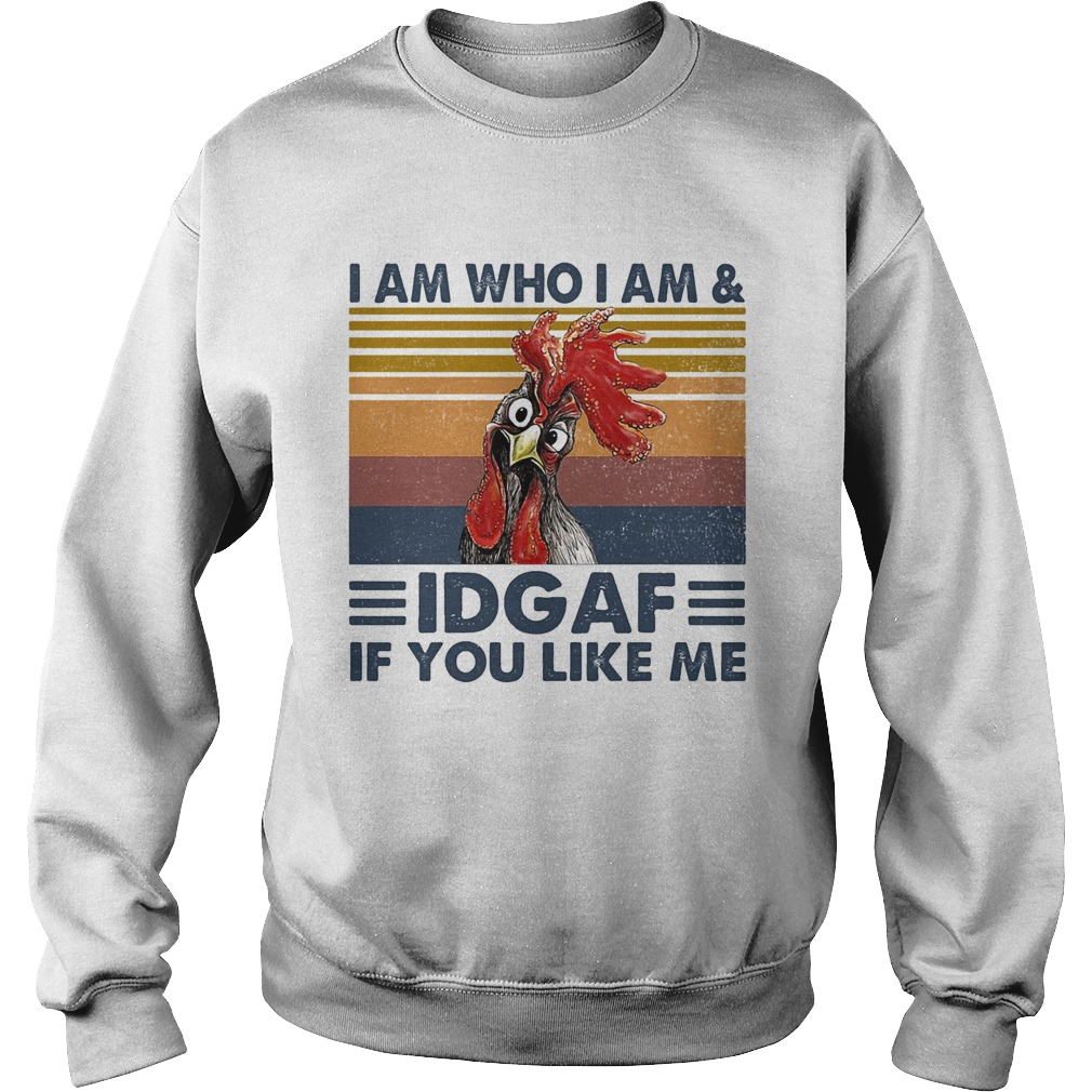I am who I am idgaf if you like me chicken vintage retro  Sweatshirt