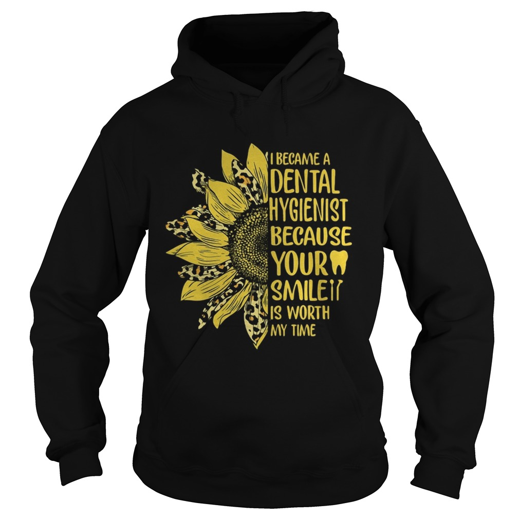 I became a dental hygienist because your smile is worth my time sunflower leopard  Hoodie