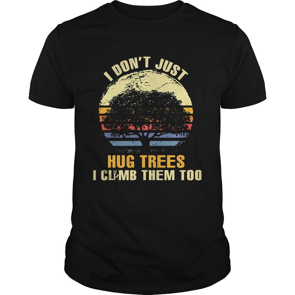 I dont just hug trees i climb them too vintage retro  Unisex