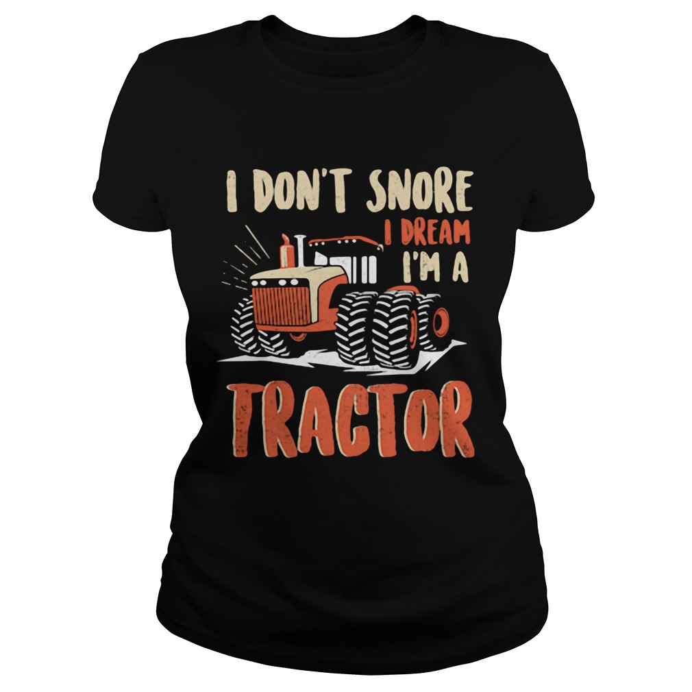 I dont snore I dream Im a tractor  Classic Ladies