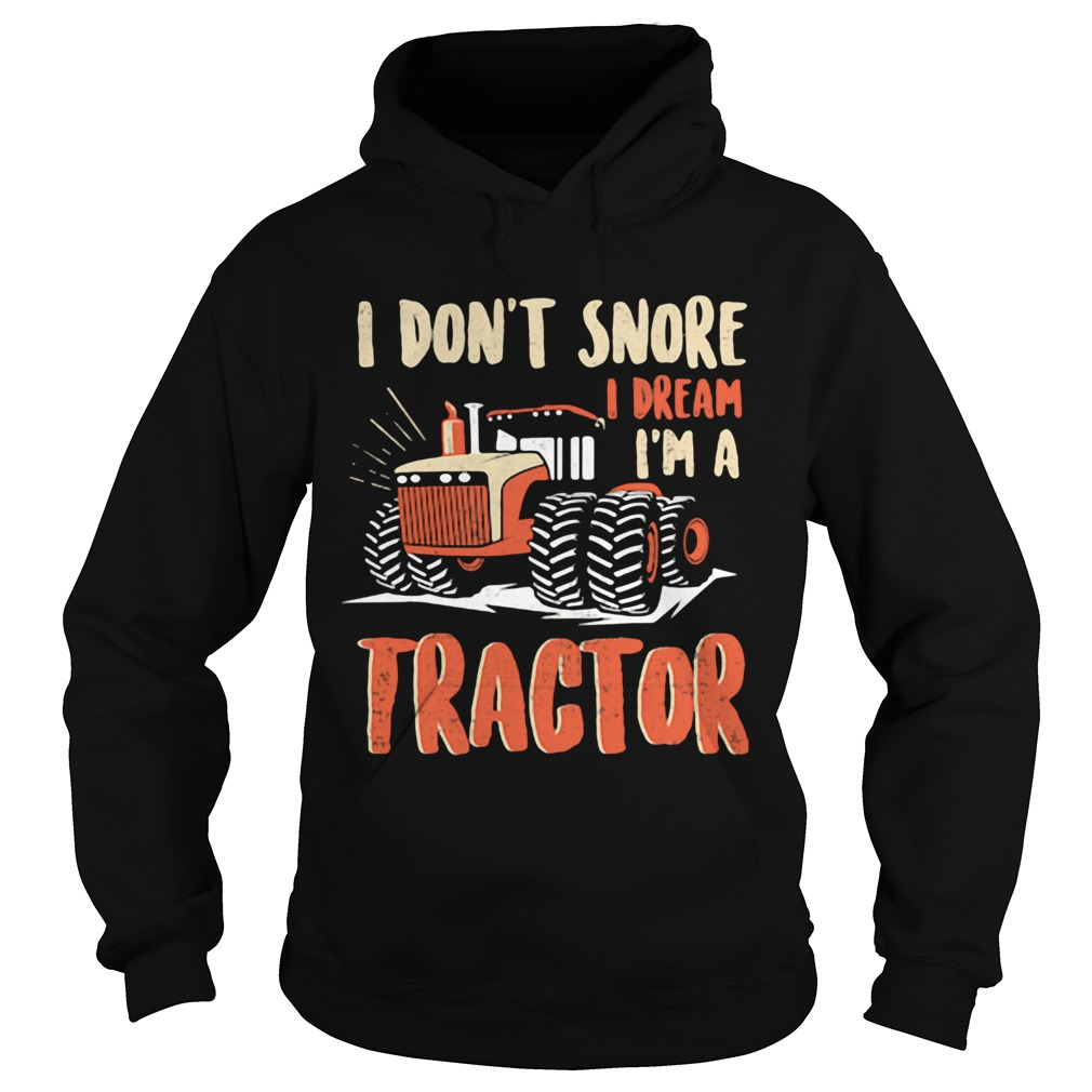 I dont snore I dream Im a tractor  Hoodie