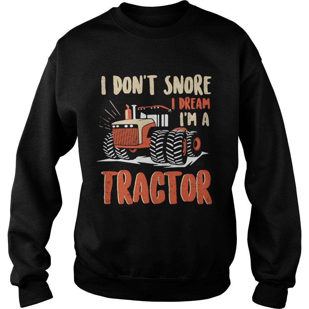 I dont snore I dream Im a tractor  Sweatshirt