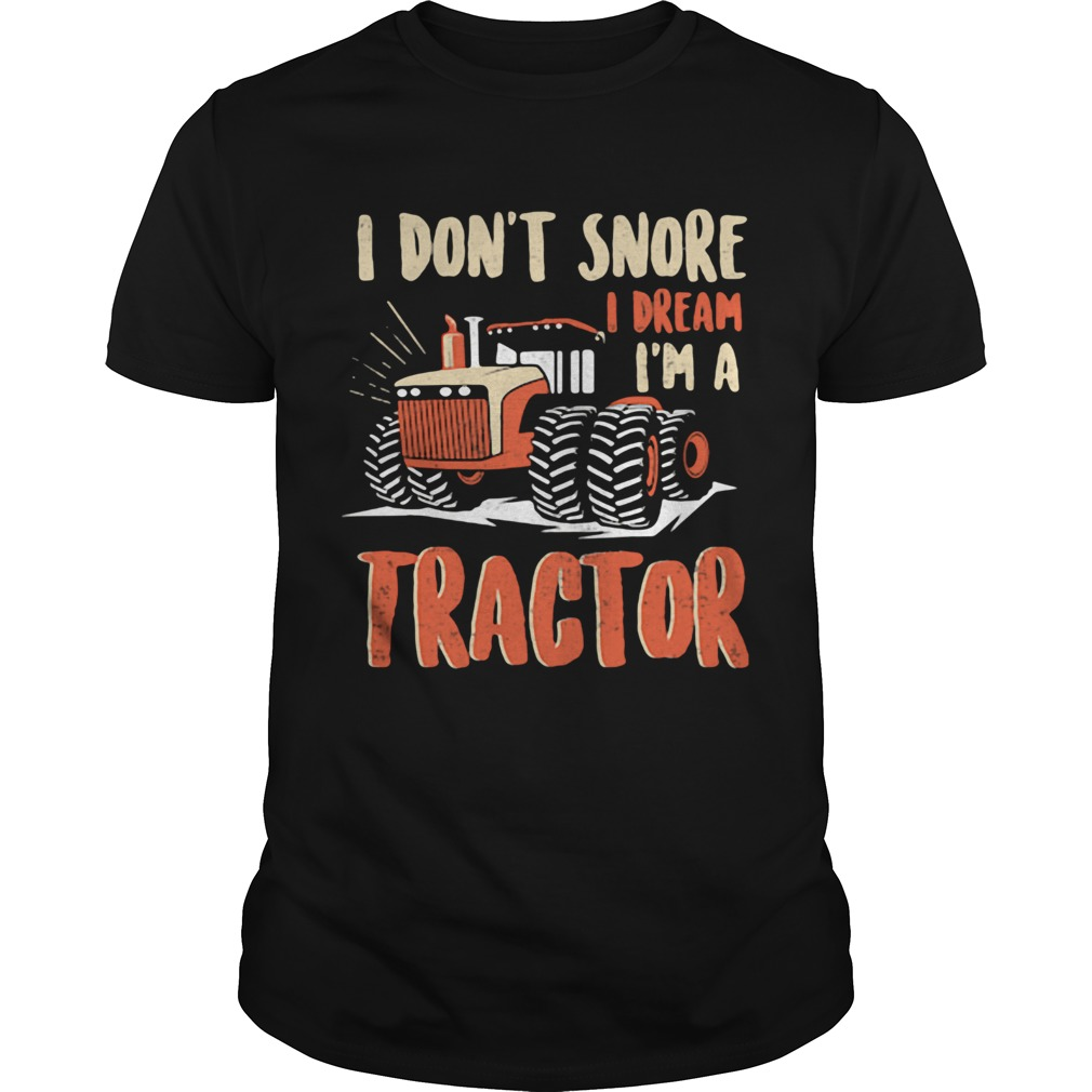 I dont snore I dream Im a tractor  Unisex