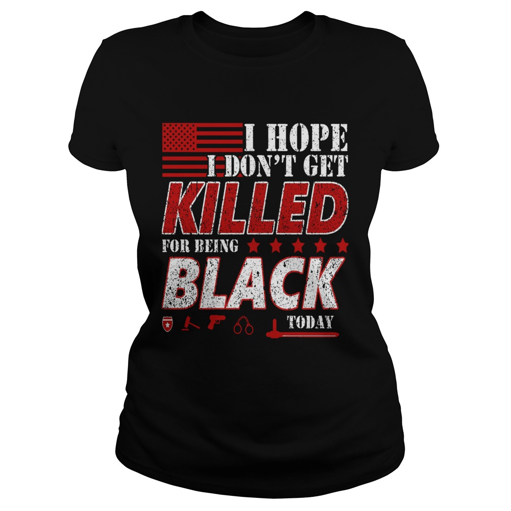 I Hope I Dont Get Killed For Being Black Today  Classic Ladies