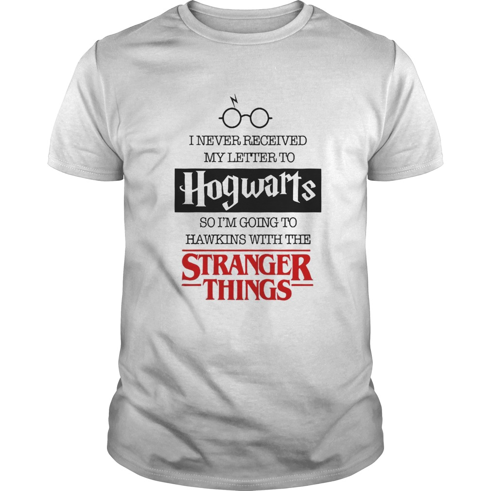 I Never Received My Letter To Hogwarts So Im Going To Hawking With The Stranger Things  Unisex