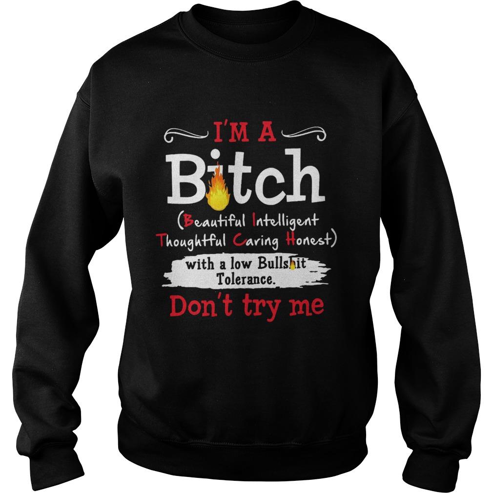 Im A Bitch With A Low Bullshit Bitch Tolerance Dont Try Me  Sweatshirt