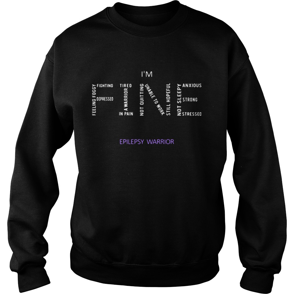 Im Fine Epilepsy Warrior  Sweatshirt