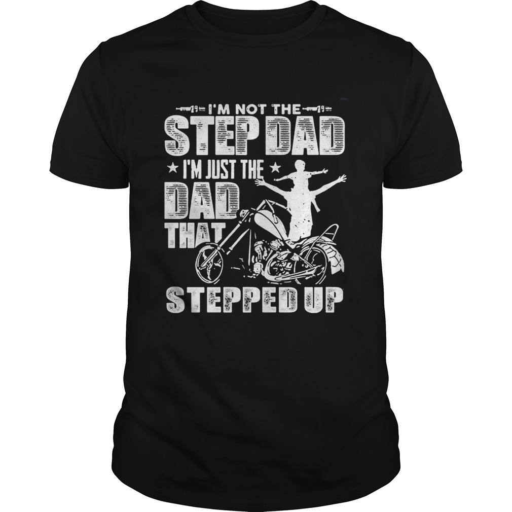Im not the step dad Im just the dad that stepped up funny motobike  Unisex