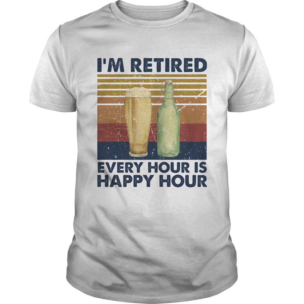 Im Retired Every Hour Is Happy Hour Vintage Retro  Unisex