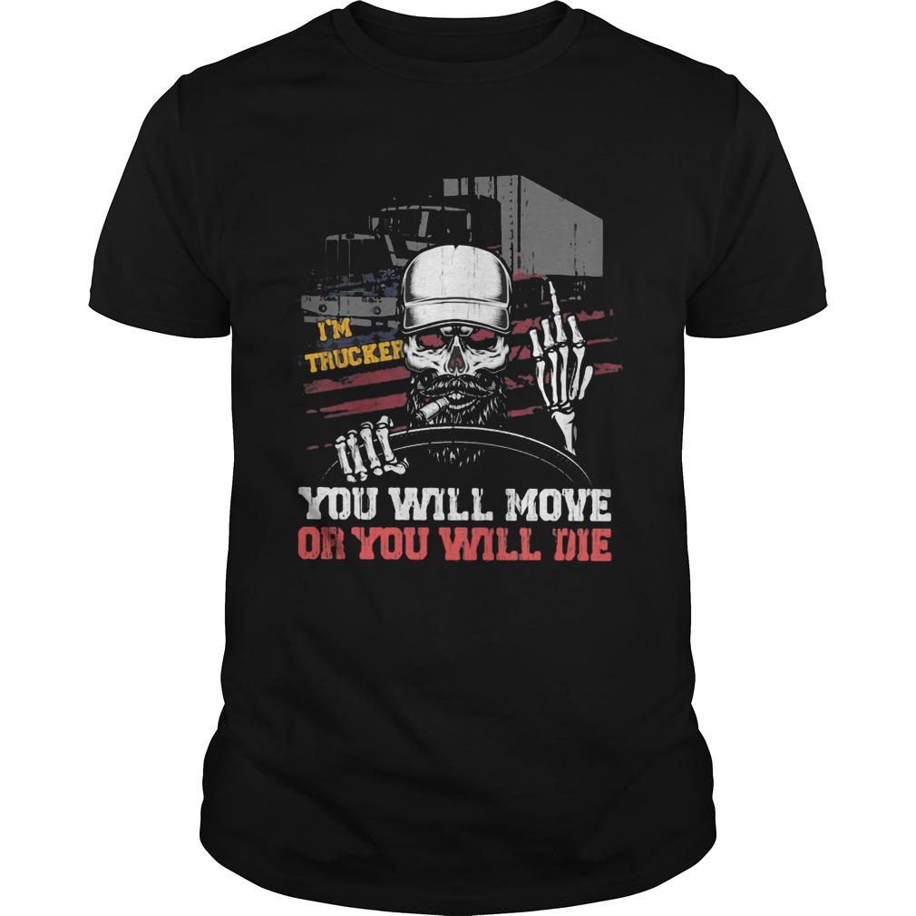 Im trucker you will more or you will die skull  Unisex