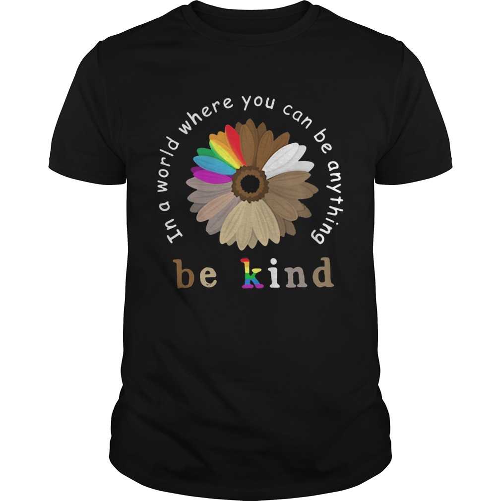 In a world where you can be anything be kind flower lgbt juneteenth  Unisex