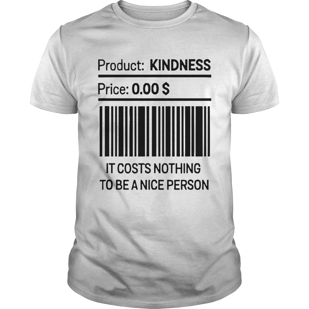 It Costs Nothing To Be a Nice Person  Unisex