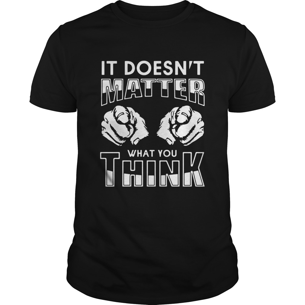 It Doesnt Matter What You Think  Unisex