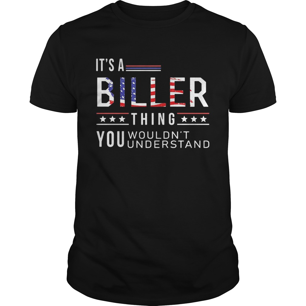 Its a biller thing you wouldnt American flag veteran Independence day  Unisex