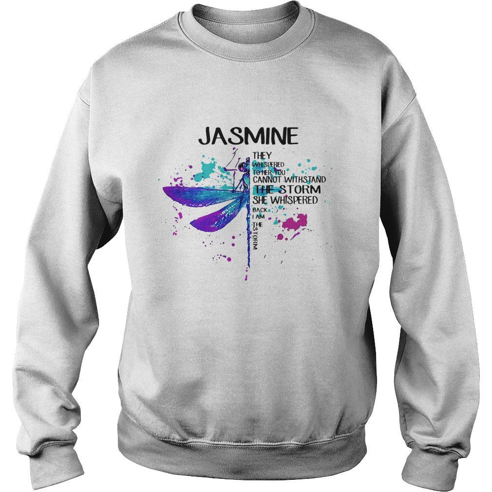 Jasmne They Whispered Cannot Withstand The Storm She Whispered Back I Am The Storm Dragonfly  Sweatshirt