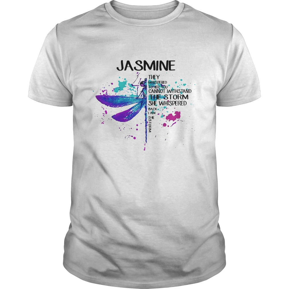 Jasmne They Whispered Cannot Withstand The Storm She Whispered Back I Am The Storm Dragonfly  Unisex
