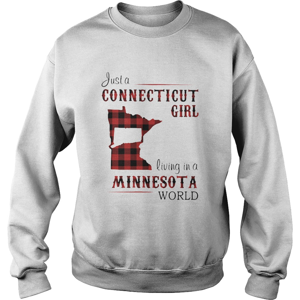 Just a connecticut girl living in a minnesota world map  Sweatshirt