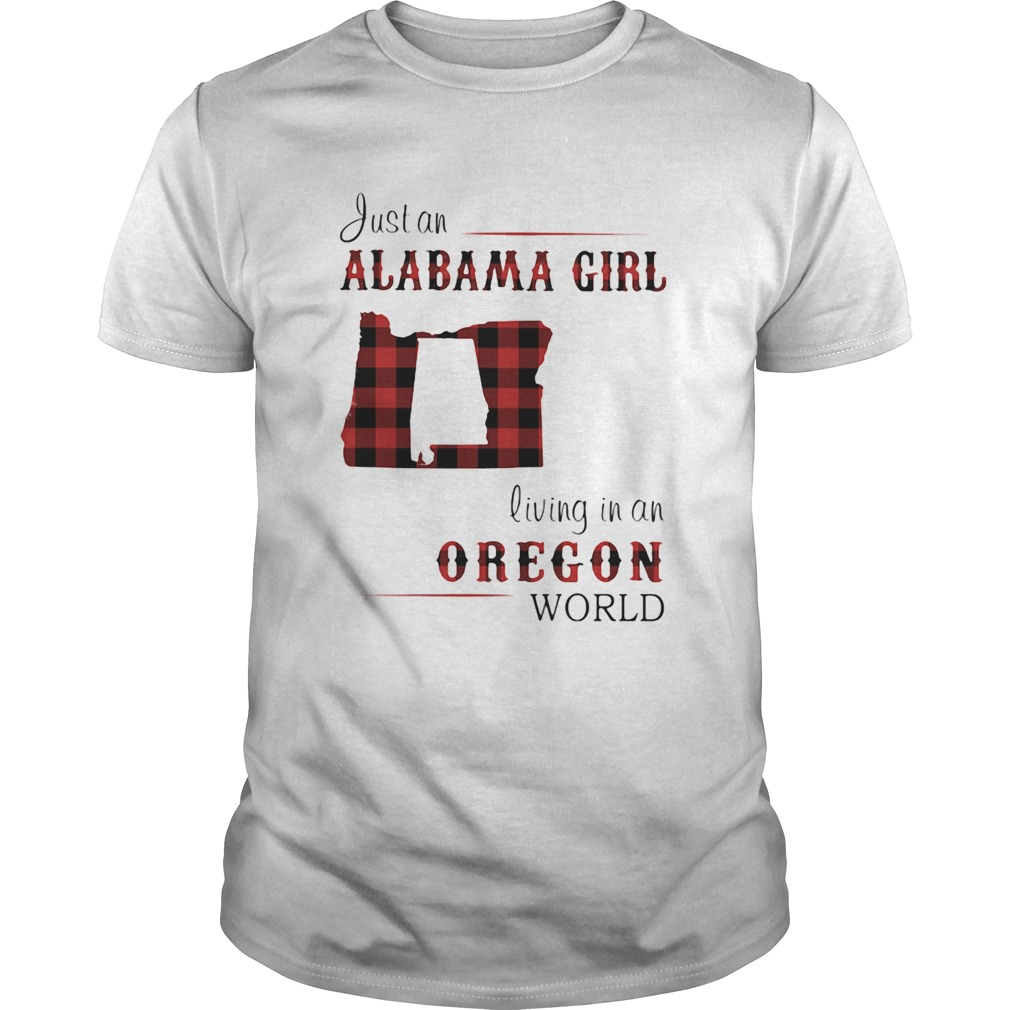 Just an alabama girl living in an oregon world map  Unisex