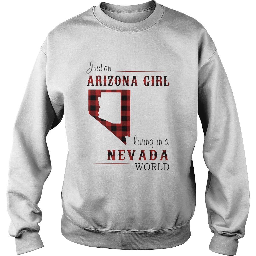 Just an arizona girl living in a nevada world map  Sweatshirt