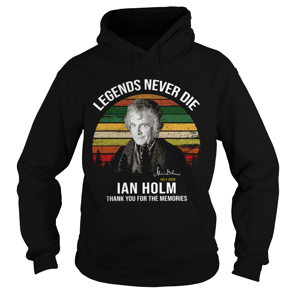 Legends Never Die Ian Holm 1931 2020 Thank You For The Memories Signature  Hoodie