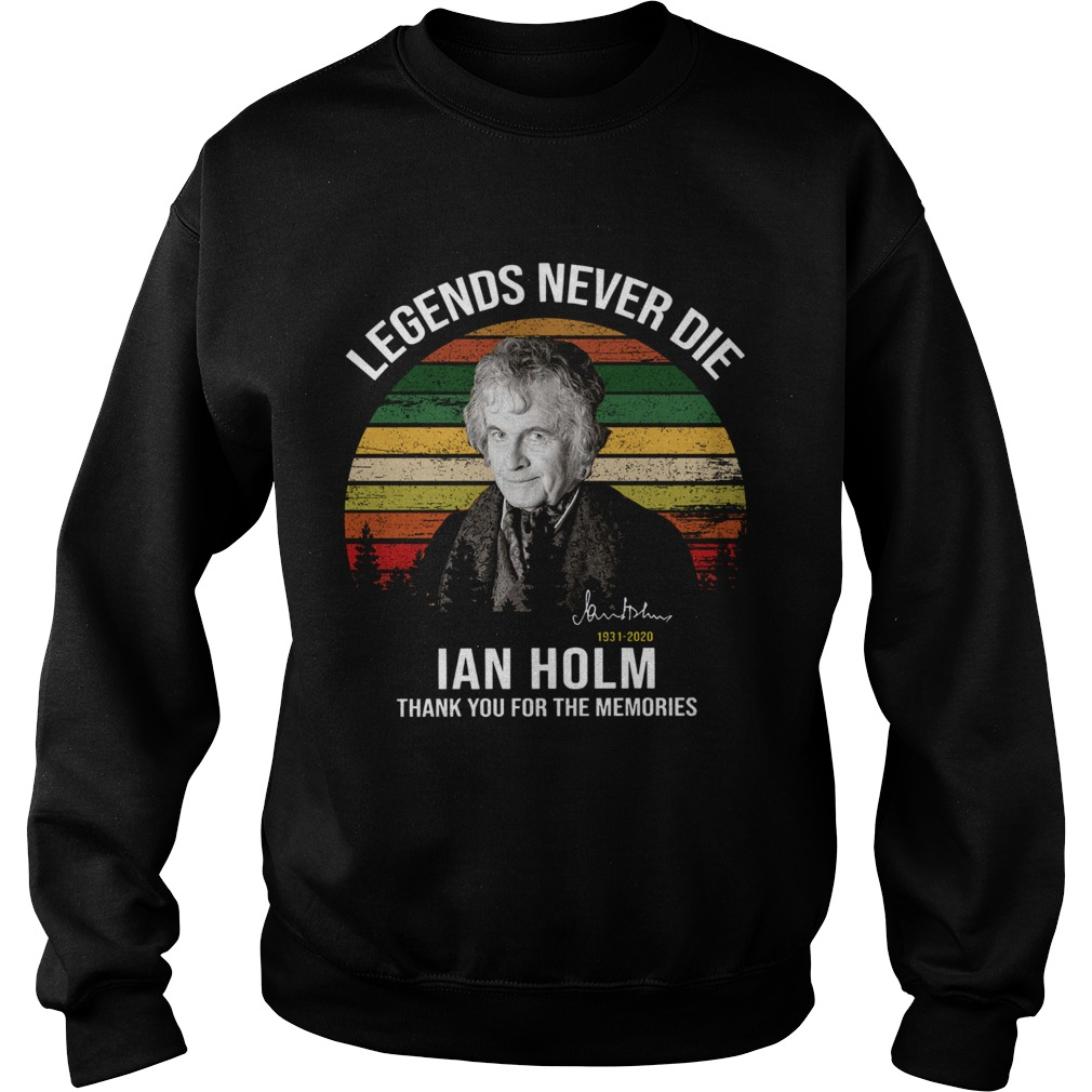 Legends Never Die Ian Holm 1931 2020 Thank You For The Memories Signature  Sweatshirt