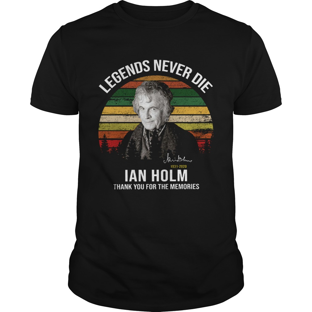 Legends Never Die Ian Holm 1931 2020 Thank You For The Memories Signature  Unisex