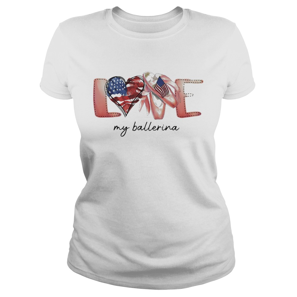 Love my ballerina american flag independence day  Classic Ladies