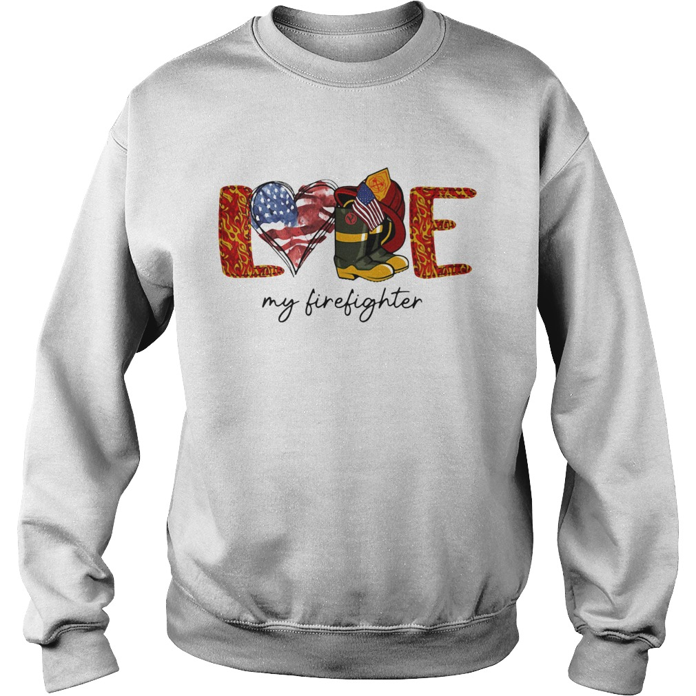 Love my firefighter fire american flag independence day  Sweatshirt