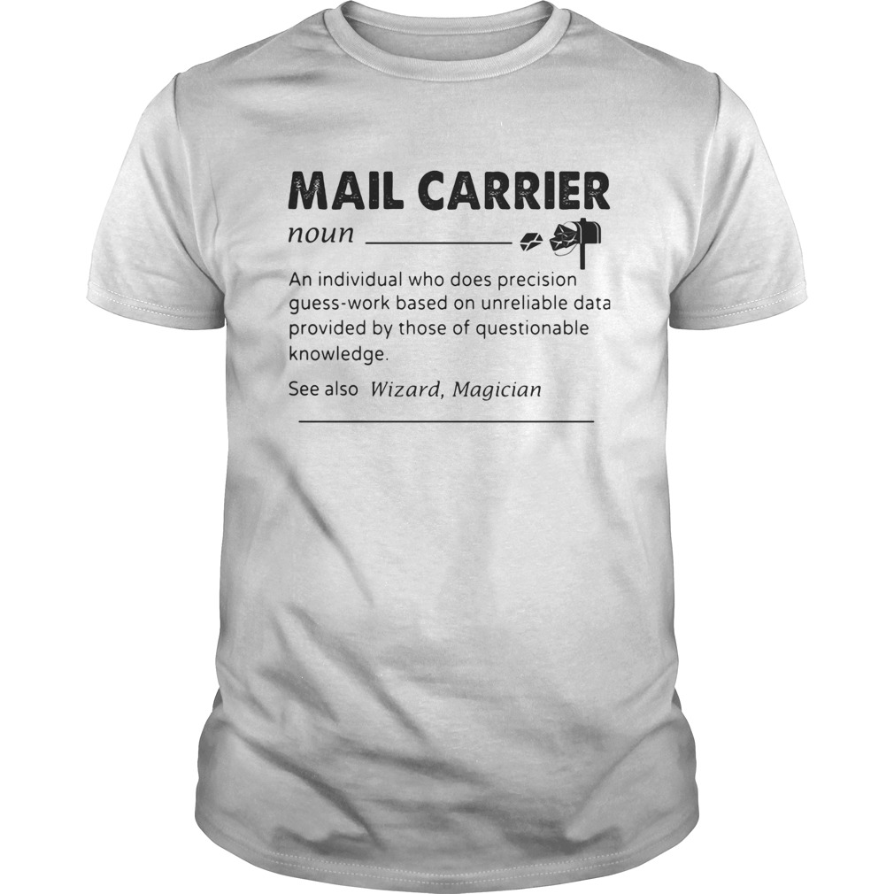 Mail carrier an individual who does precision guesswork based on unreliable data provided by those Unisex