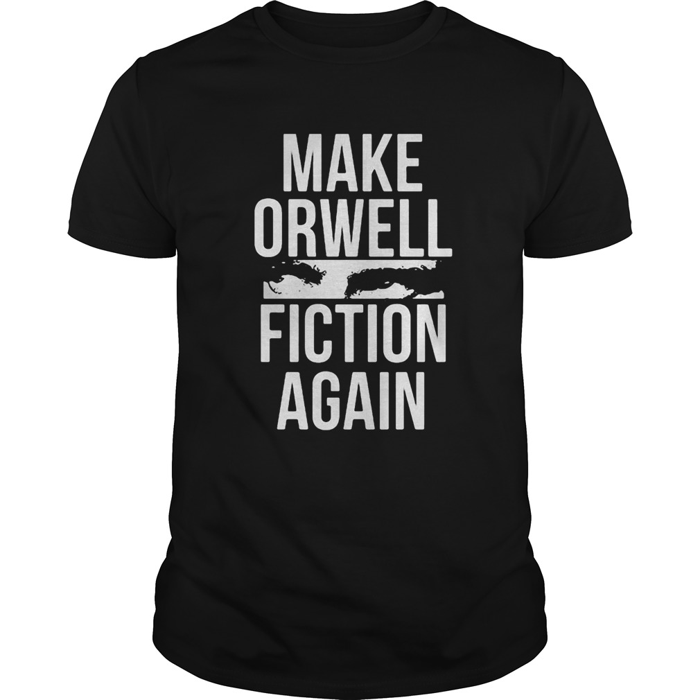 Make Orwell Fiction Again  Unisex