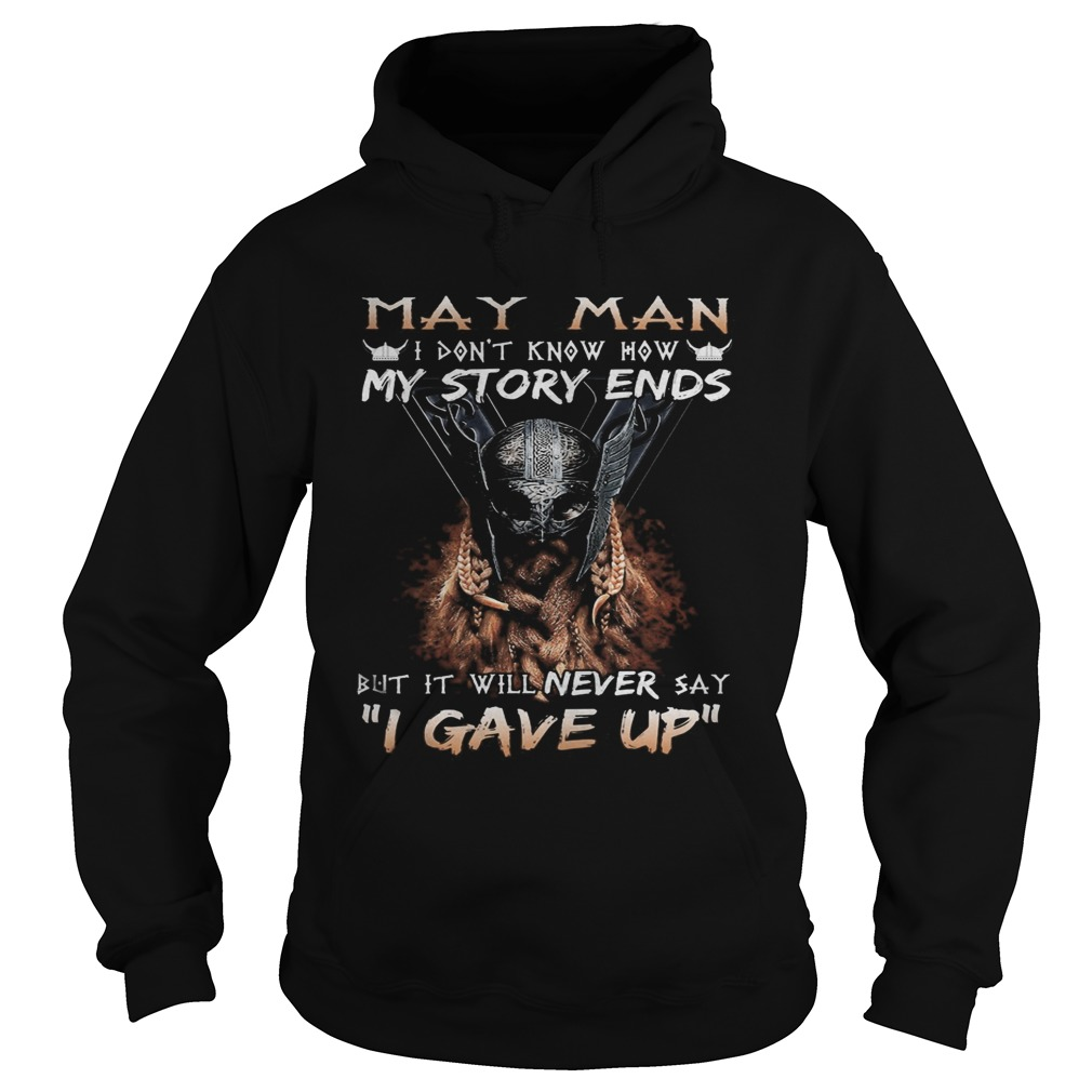 May man I dont know how my story ends but it will never say I gave up  Hoodie