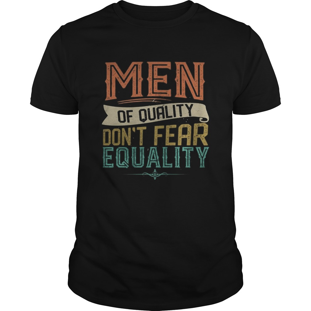 Men Of Quality Dont Fear Equality Feminist  Unisex