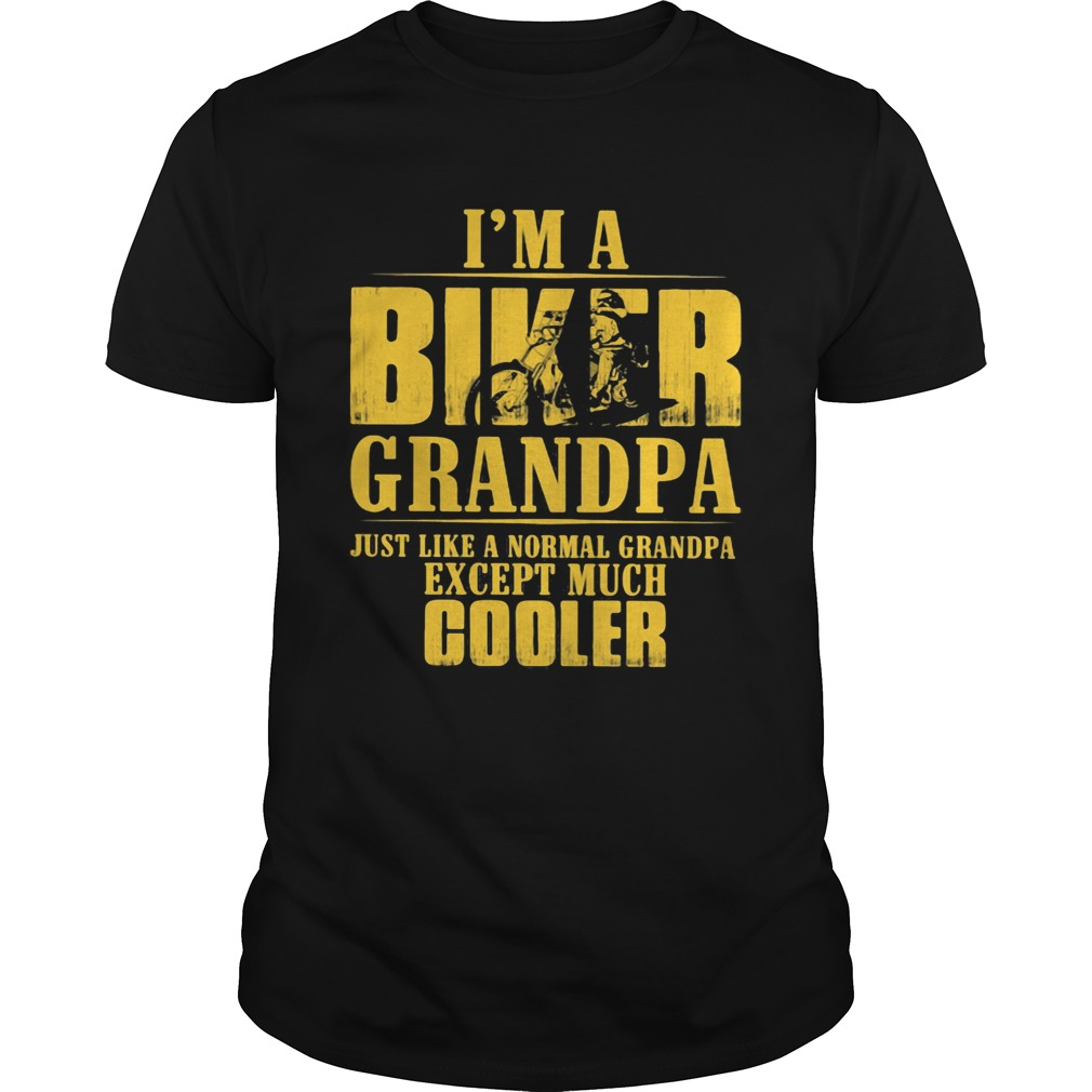 Motocross im a biker grandpa just like a normal grandpa except much cooler happy fathers day shir Unisex