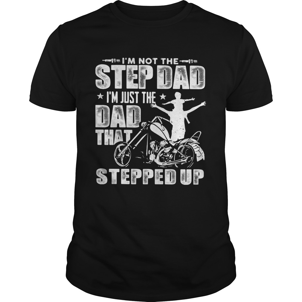 Motor Im not the stepdad Im just the dad that stepped up  Unisex