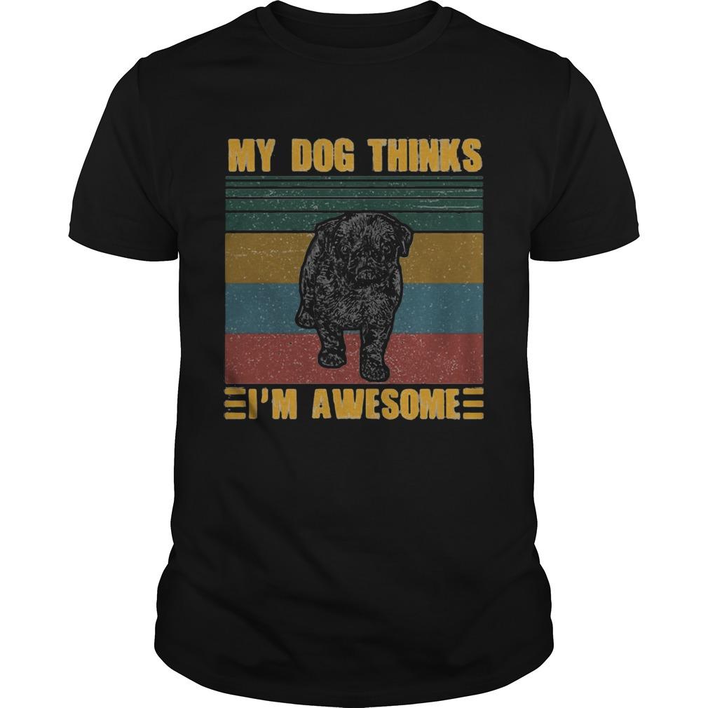 My Dog Thinks Im Awesome Pug Vintage Retro  Unisex