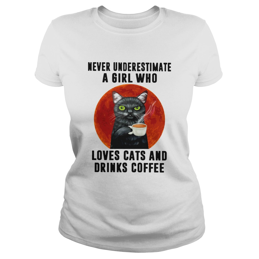 Never Underestimate A Girl Who Loves Cats And Drinks Coffee Moon  Classic Ladies