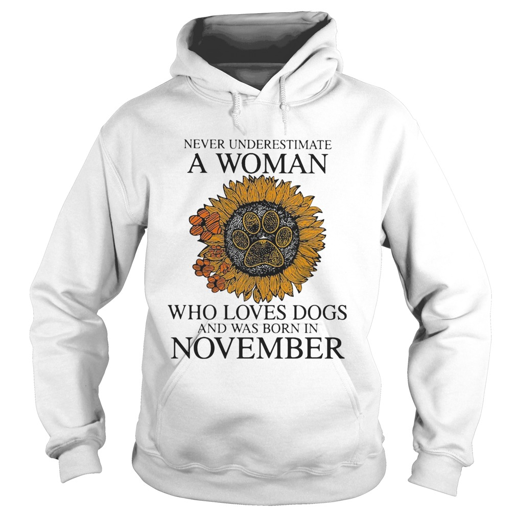 Never underestimate a woman who loves paw dogs and was born in november sunflower  Hoodie