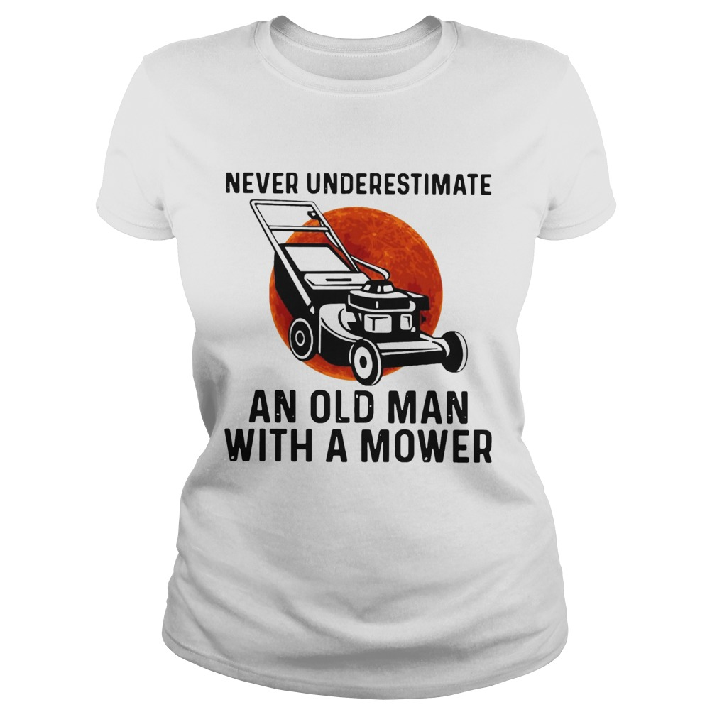 Never Underestimate An Old Man With A Mower Moon  Classic Ladies