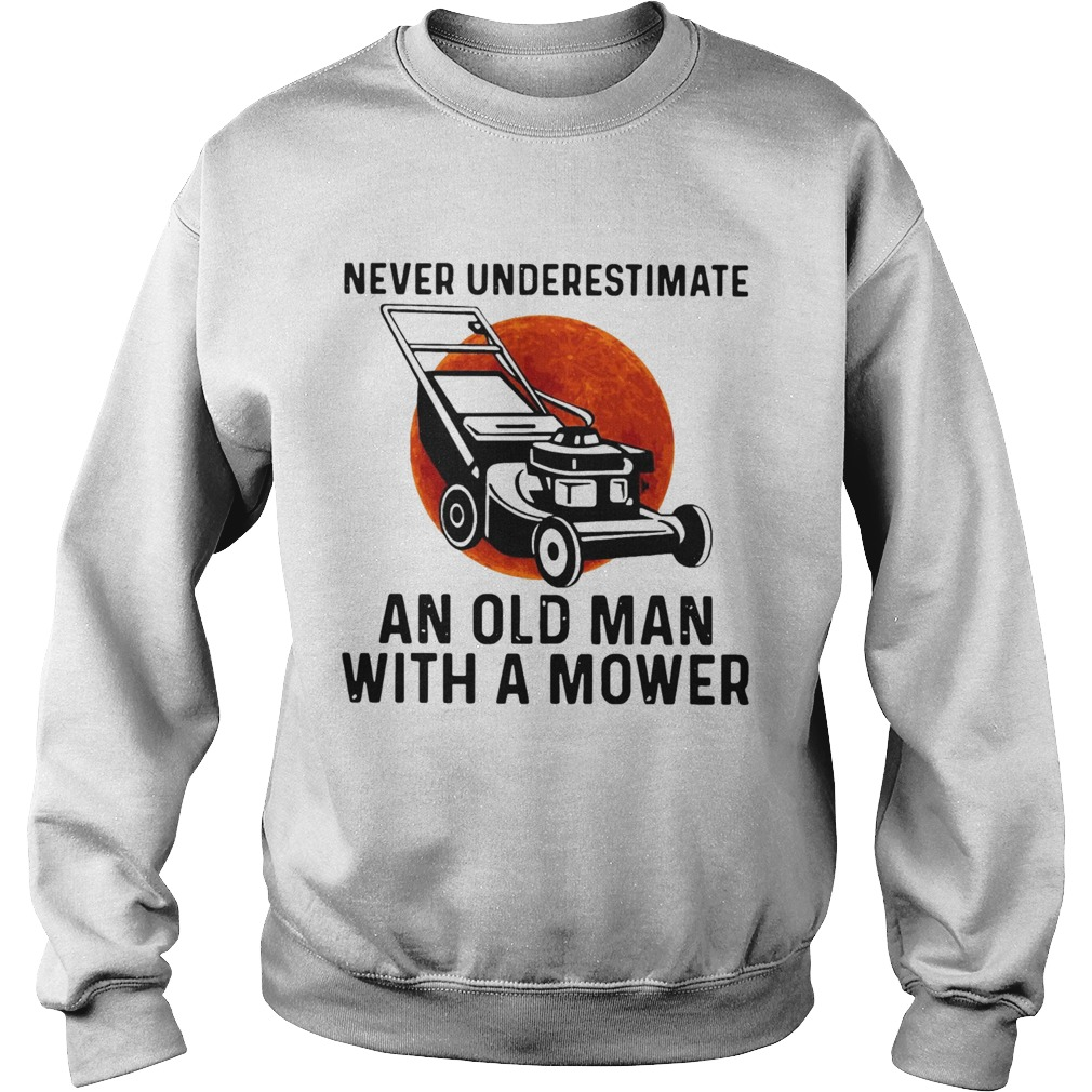 Never Underestimate An Old Man With A Mower Moon  Sweatshirt