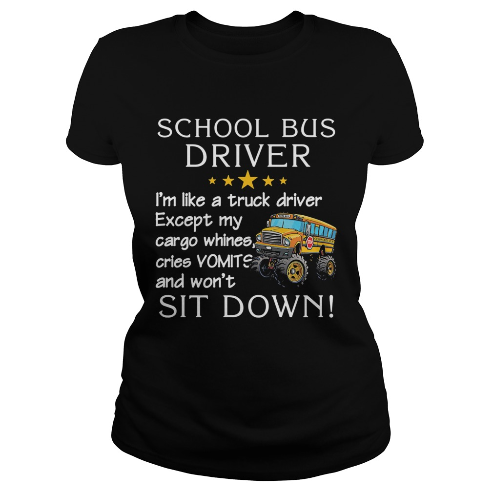 Official School Bus Driver Im Like A Truck Driver Except My Car Go Whines Cries Vomits And Wont S Classic Ladies