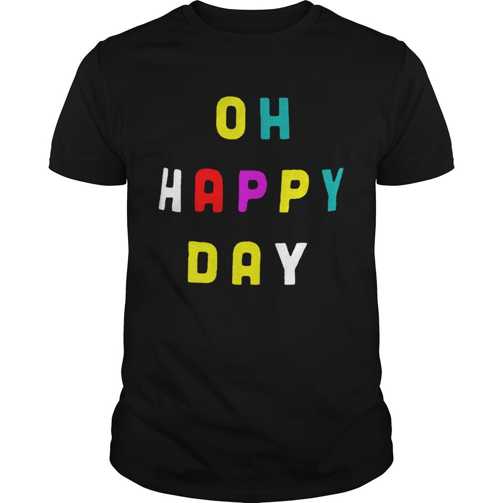 Oh Happy Day  Unisex