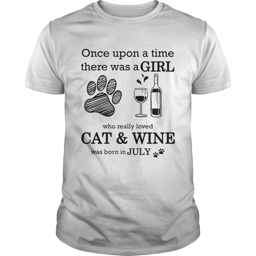 Once Upon A Time There Was A Girl Who Really CatWine Was Born In July  Unisex