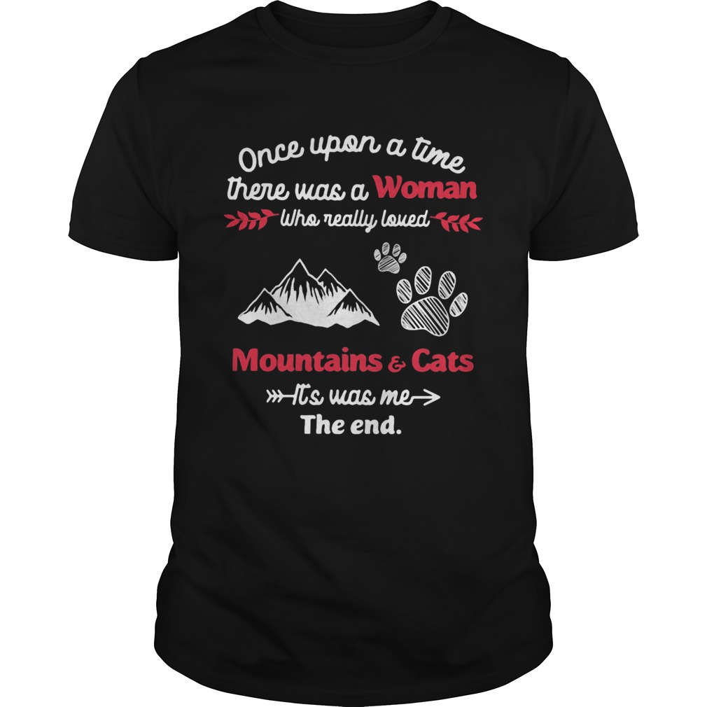 Once upon a time there was a girl who really loved mountain and cats its was me the end  Unisex