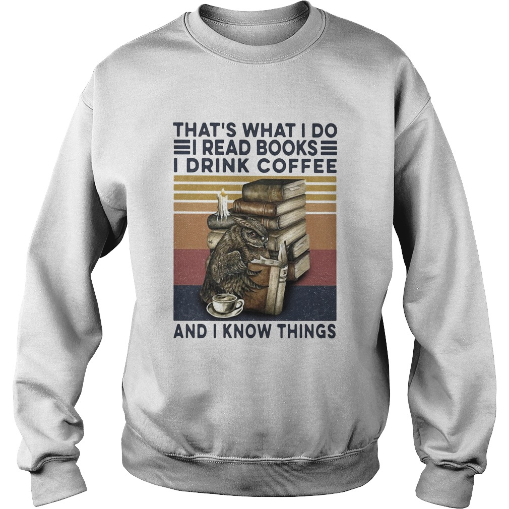 Owl drink coffee thats what I do I read books I drink coffee and I know things vintage  Sweatshirt