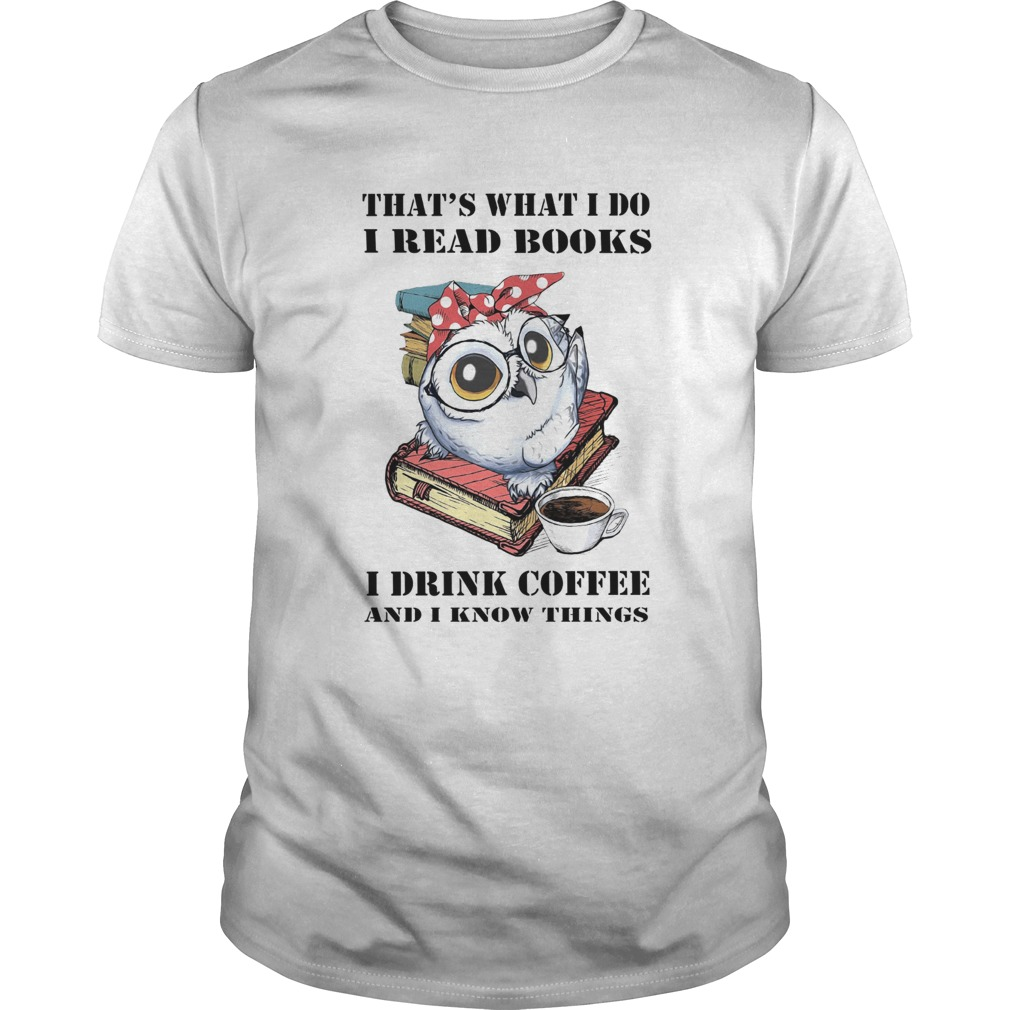 Owl Thats What I Do I Read Book I Drink Coffee And I Know Things  Unisex
