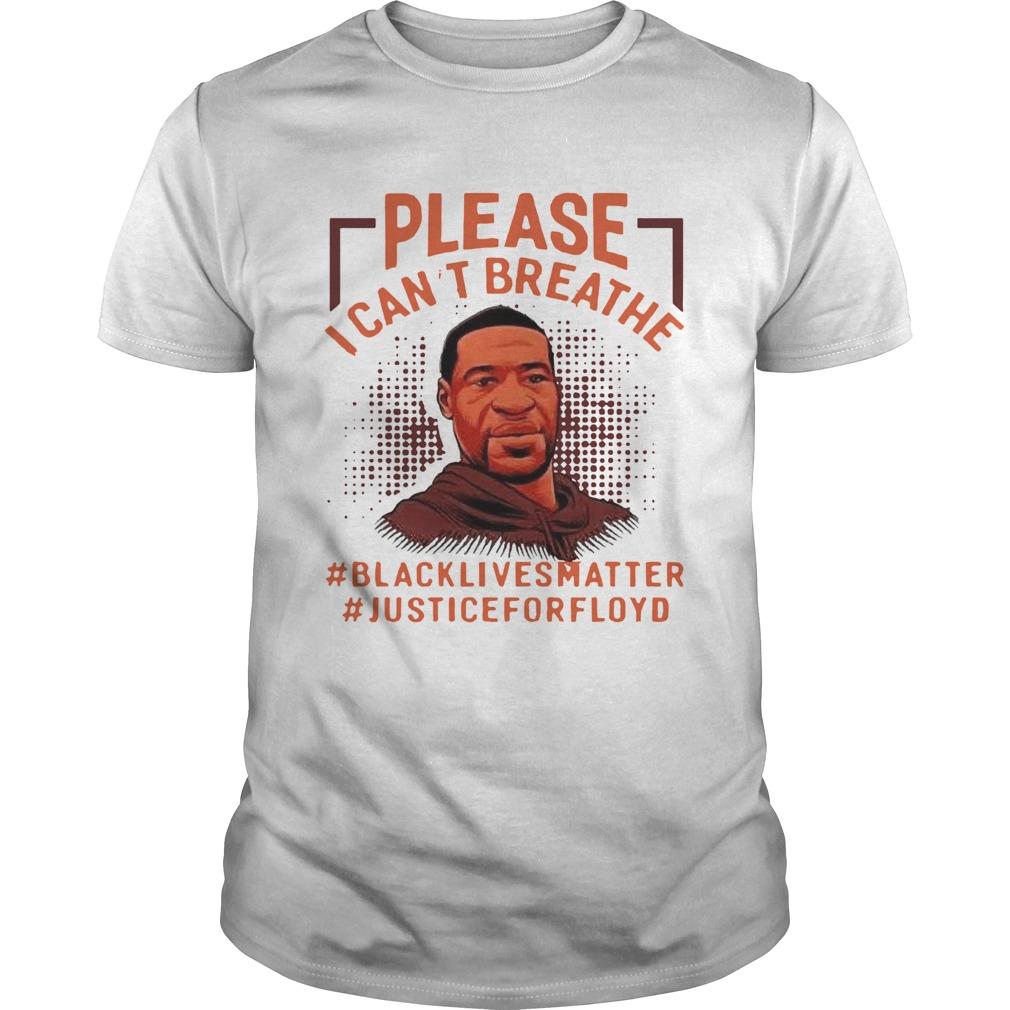 Please I Cant Breathe Black Lives Matter Justice For Floyd  Unisex