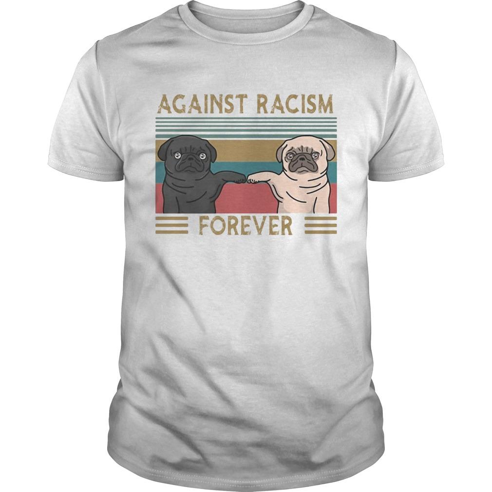 Pug against racism forever vintage retro  Unisex