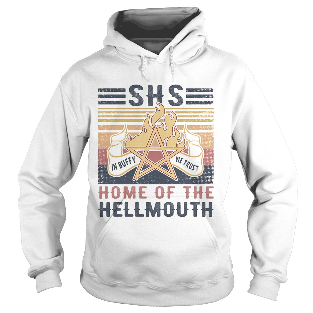 SHS home of the hellmouth fire in buffy we trust vintage retro  Hoodie