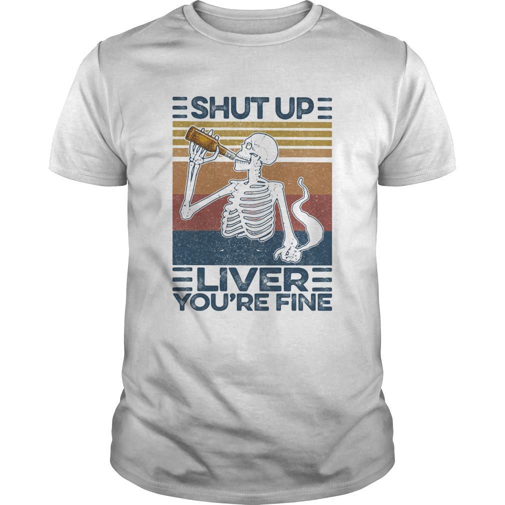 Shut up liver youre fine skull vintage  Unisex